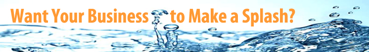 Want Your Business to Male a Splash