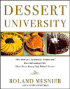 Dessert University : More Than 300 Spectacular Recipes and Essential Lessons from White House Pastry Chef Roland Mesnier