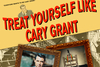 """Treat Yourself Like Cary Grant"" Review - Who Says Theatre is Dead in LA?"