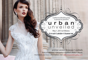 California Wedding Day Presents Urban Unveiled Los Angeles  May 1st, 2013 6-10pm
