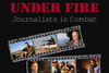 Under Fire: Journalists in Combat - A Brutally Accurate Documentary from Director  Martyn Burke