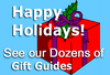 Happy Holidays! Click to See our Holiday Gift Guides