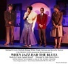 When Jazz Had The Blues Theatre Review – The Era of Jazz And The Greatest Music Ever Written