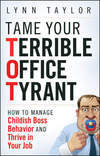 Tame Your Terrible Office Tyrant (TOT)