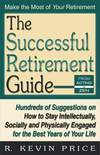 The Successful Retirement Guide: Hundreds of Suggestions on How to Stay Intellectually, Socially and Physically Engaged for the Best Years of Your Life  by R. Kevin price
