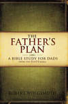 The Father's Plan: A Bible Study for Dads