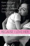 Because I Love Her: 34 Women Writers Reflect on the Mother-Daughter Bond edited by Andrea N. Richesin