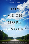 How Much More Longer by Steve Elder