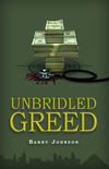 Unbridled Greed by Barry Johnson