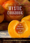 The Mystic Cookbook: The Secret Alchemy of Food  - by Denise and Meadow Linn