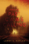 When the Past Came Calling by Larry S. Kaplan