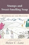 """Stumps and Sweet-Smelling Soap: Memories of the Ministry"""