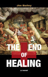 """The End of Healing"" by Dr. Jim Bailey"