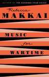 """Music for Wartime"" - In Conversation with Rebecca Makkai"
