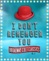 """I Don't Remember You:  Broadway's Cult Classics, vol. II"" Review –Delight in an Obsession with Musical Theater"