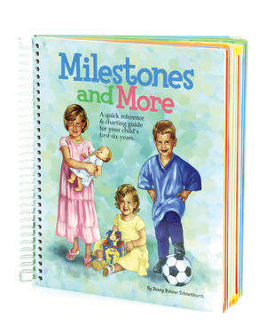 Milestone and More: A Quick Reference and Charting Guide for Your Child's First Six Years