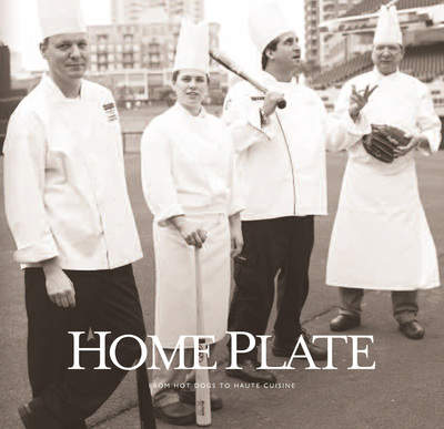 Home Plate: From Hot Dogs to Haute Cuisine
