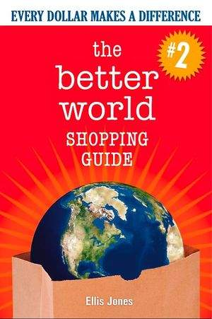 The Better World Shopping Guide (2008) by Dr. Ellis Jones