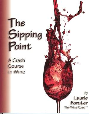 The Sipping Point by Laurie Forster, The Wine Coach®
