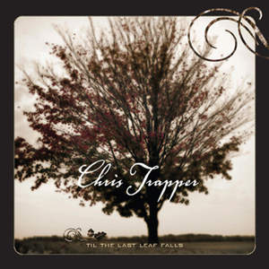 Chris Trapper: Til The Last Leaf Falls