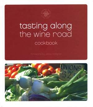 Tasting Along the Wine Road Cookbook