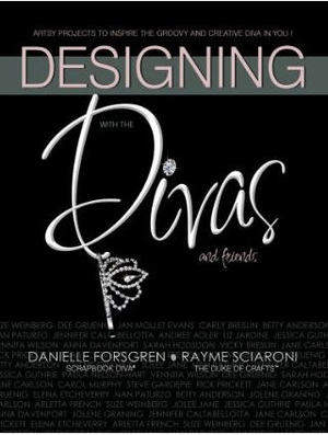 Designing With the Divas by Danielle Forsgren & Rayme Sciarone is a gorgeouos four color design and crafts book that will bring out the inner DIVA in you!