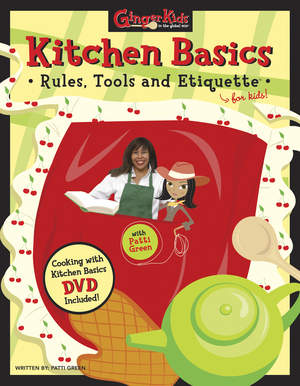 Kitchen Basics: Rules, Tools and Etiquette by Patti Green