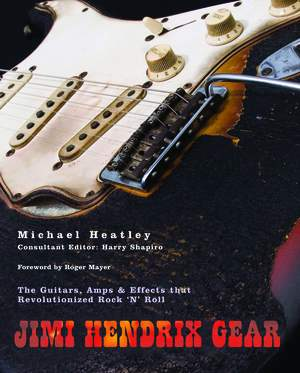 Jimi Hendrix Gear: The Guitars, Amps & Effects That Revolutionized Rock 'n' Roll
