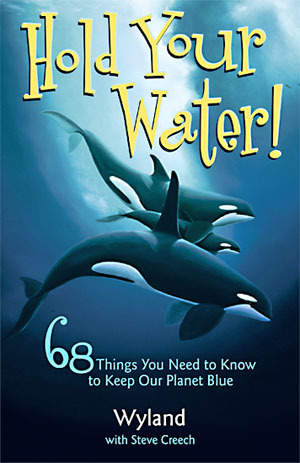 Hold Your Water: 68 Things You Need to Know to Keep Your Planet Blue