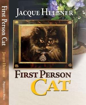 First Person Cat by Jacque Heebner (Peppertree Press)