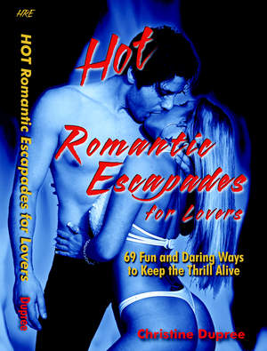 Hot Romantic Escapades for Lovers, 69 Fun and Daring Ways to Keep the Thrill Alive
