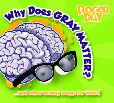 WHY DOES GRAY MATTER ... AND OTHER BRAINY SONGS FOR KIDS!