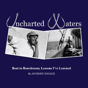 "In Anthony Zolezzi's new book, ""Uncharted Waters, Boat to Boardroom; Lessons I've Learned"" (ASM Books, 2010), the secrets of a successful entrepreneur are very similar to the secrets of a good fisherman."