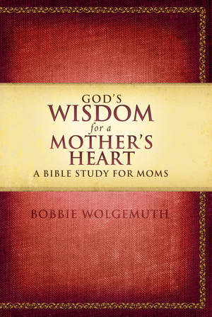 God's Wisdom for a Mother's Heart: A Bible Study for Moms paperback