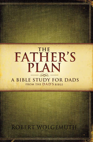 The Father's Plan: A Bible Study for Dads (paperback)