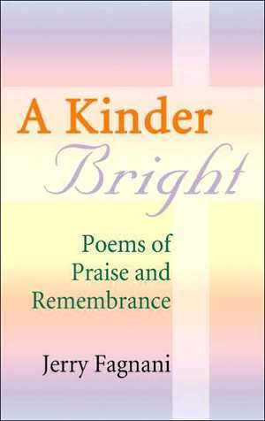 A Kinder Bright: Poems of Praise and Remembrance