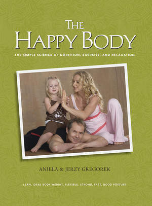 The Happy Body: The Simple Science of Nutrition, Exercise, and Relaxation, by Aniela & Jerzy Gregorek