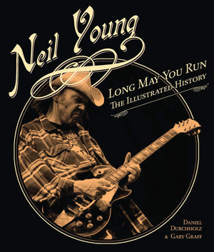 Neil Young: Long May You Run, The Illustrated History