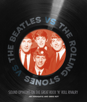 The Beatles vs. The Rolling Stones: Sound Opinions on the Great Rock 'n' Roll Rivalry