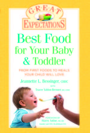 Best Food for Your Baby and Toddler - --From First Foods to Meals Your Child Will Love (Sterling, June 2010).