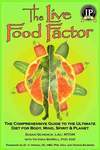 The Live Food Factor, The Comprehensive Guide to the Ultimate Diet for Body, Mind, Spirit & Planet
