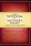 God's Wisdom for a Mother's Heart: A Bible Study for Mom's