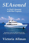 """SEAsoned: A Chef's Journey with Her Captain"" by Victoria Allman"