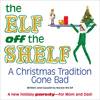 THE ELF OFF THE SHELF: A Christmas Tradition Gone Bad (Adams Media, a division of F+W Media, October 2011)