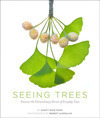 Seeing Trees: Discover the Extraordinary Secrets of Everyday Trees By Nancy Ross Hugo and Robert Llewellyn