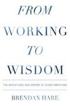 NEW BOOK, FROM WORKING TO WISDOM, OFFERS LIFE LESSONS FROM LIVES LIVED FULLY