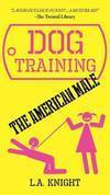 Dog Training the American Male by L.A. Knight