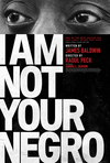 I AM NOT YOUR NEGRO Review - Stunning, Brilliant and Timely
