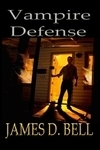Vampire Defense by James D. Bell
