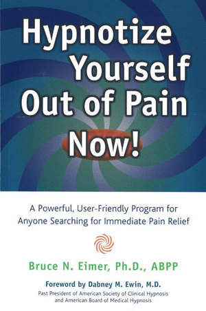 Hypnotize Yourself Out Of Pain Now! The Book